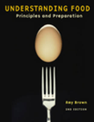 Understanding Food Prinicples and Preparation by Amy Christine Brown