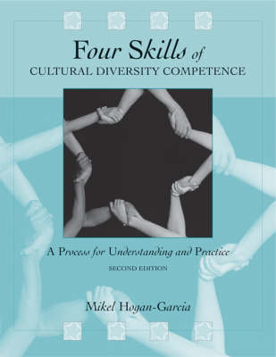Four Skills of Cultural Diversity Competence A Process for Understanding and Practice by Mikel Hogan-Garcia