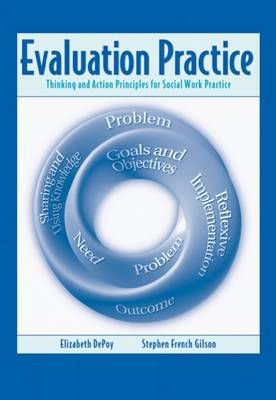 Evaluation Practice Thinking and Action Principles for Social Work Practice by Elizabeth DePoy, Stephen Gilson