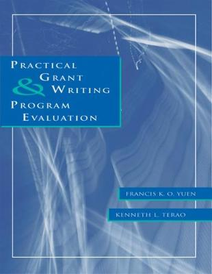 Practical Grant Writing and Program Evaluation by Francis K. O. Yuen, Kenneth L. Terao
