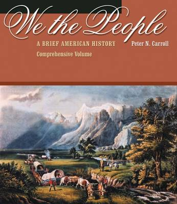 We the People Comprehensive Volume A Brief History of the American People by Peter Carroll
