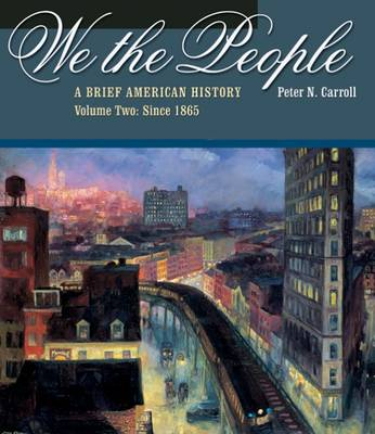We the People Since 1865 A Brief American History by Peter Carroll