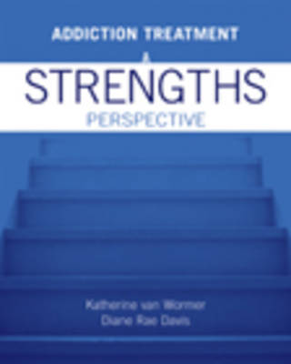 Addiction Treatment A Strengths Perspective by Katherine S. Van Wormer