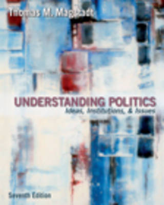 Understanding Politics Ideas, Institutions, and Issues by Thomas Magstadt