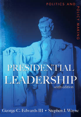 Presidential Leadership Politics and Policy Making by George C., III Edwards, Stephen J. Wayne