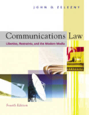 Communications Law Liberties, Restraints and the Modern Media by John Zelenzy
