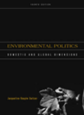 Environmental Politics Domestic and Global Dimensions by Jacqueline Vaughn