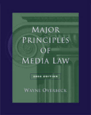 Major Principles of Media Law by Wayne Overbeck, Overbeck Member of the California Bar Association
