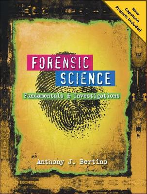 Forensic Science Fundamentals and Investigations 2012 Update by Anthony J. Bertino