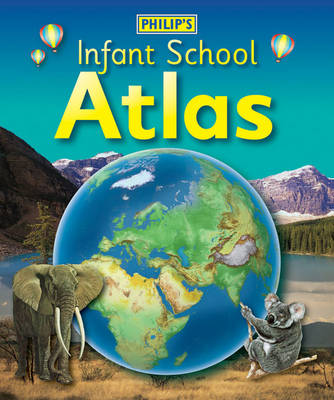 Philip's Infant School Atlas for 5-7 Year Olds by David Wright, Rachel Noonan