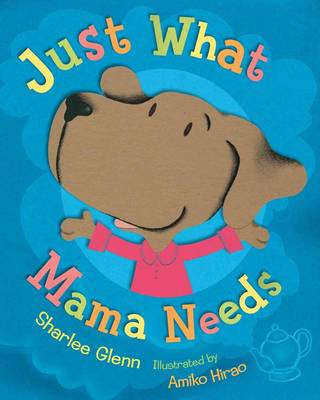 Just What Mama Needs by Sharlee Mullins Glenn