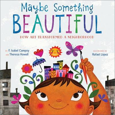 Maybe Something Beautiful by F. Isabel Campoy, Theresa Howell, Rafael Lopez