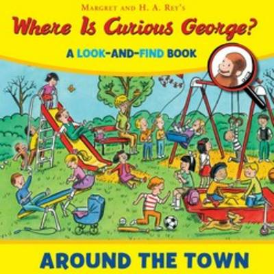 Where is Curious George? Around the Town by H. A. Rey