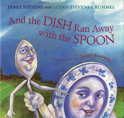 And the Dish Ran Away with the Spoon by Janet Stevens, Susan Stevens Crummel