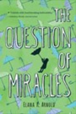 The Question of Miracles by Elana K Arnold