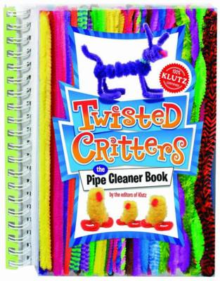 Twisted Critters: The Pipe Cleaner Book by Editors of Klutz