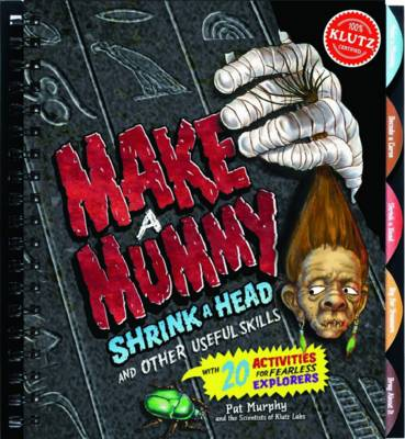 Making Mummies, Shrinking Heads and Other Useful Skills by Pat Murphy