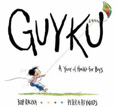 Guyku A Year of Haiku for Boys by Bob Raczka, Peter Reynolds