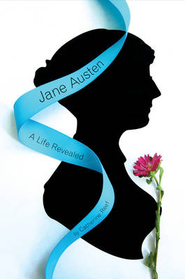 Jane Austen A Life Revealed by Catherine Reef