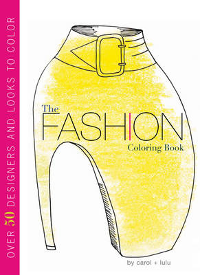 The Fashion Coloring Book by Carol Chu, Lulu Chang