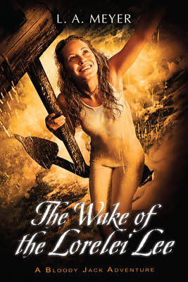 The Wake of the Lorelei Lee Bloody Jack Adventures by L.A. Meyer