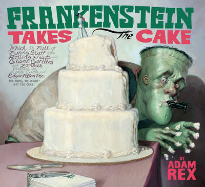 Frankenstein Takes the Cake by Adam Rex