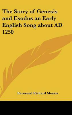 The Story of Genesis and Exodus an Early English Song About AD 1250 by Reverend Richard Morris