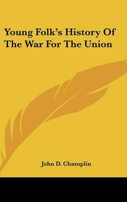 Young Folk's History Of The War For The Union by John D. Champlin