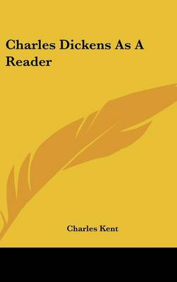 Charles Dickens As A Reader by Charles Kent