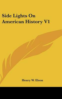 Side Lights On American History V1 by Henry W. Elson
