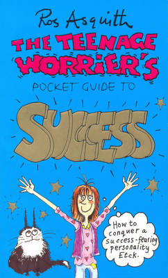 The Teenage Worrier's Pocket Guide to Success by Ros Asquith