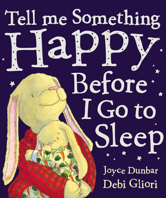 Tell Me Something Happy Before I Go to Sleep by Joyce Dunbar, Debi Gliori