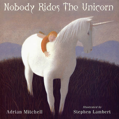 Nobody Rides the Unicorn by Adrian Mitchell