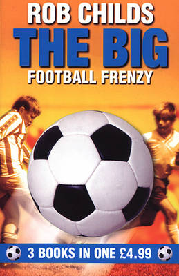 The Big Football Frenzy The Big Win , The Big Fix , The Big Freeze by Rob Childs