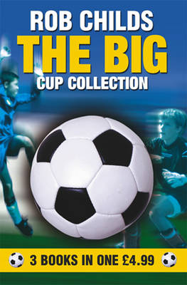 Big Cup Collection Omnibus The Big Clash , The Big Drop , The Big Send-off by Rob Childs