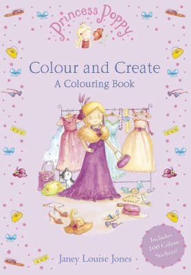 Princess Poppy: Colour and Create A Colouring Book by Janey Louise Jones