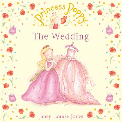 Princess Poppy The Wedding by Janey Louise Jones