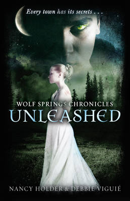 Wolf Springs Chronicles: Unleashed Book 1 by Nancy Holder, Debbie Viguie