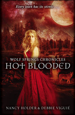 Wolf Springs Chronicles Hot Blooded by Nancy Holder, Debbie Viguie