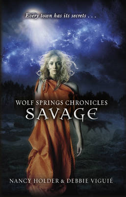 Wolf Springs Chronicles: Savage Book 3 by Nancy Holder, Debbie Viguie