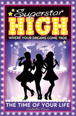 Superstar High: The Time of Your Life by Isabella Cass
