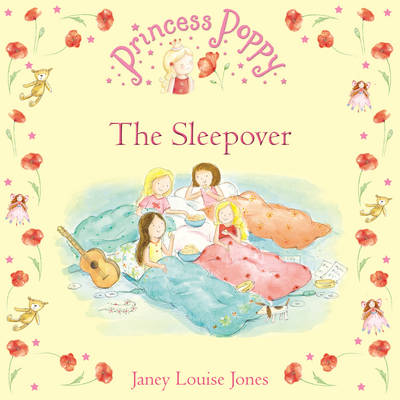 Princess Poppy: The Sleepover by Janey Louise Jones