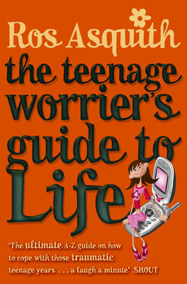 Teenage Worrier's Guide To Life by Ros Asquith
