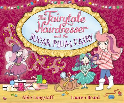 The Fairytale Hairdresser and the Sugar Plum Fairy by Abie Longstaff, Lauren Beard