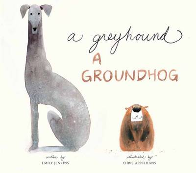 Greyhound, a Groundhog by Emily Jenkins, Chris Appelhans