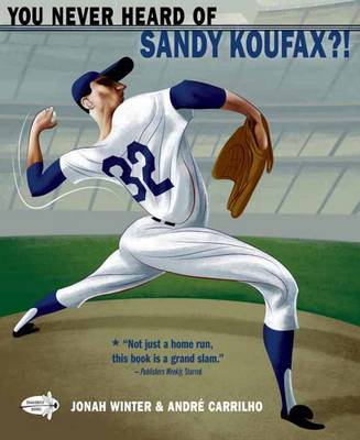 You Never Heard of Sandy Koufax?! by Jonah Winter