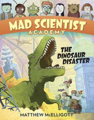 Mad Scientist Academy The Dinosaur Disaster by Matthew McElligott