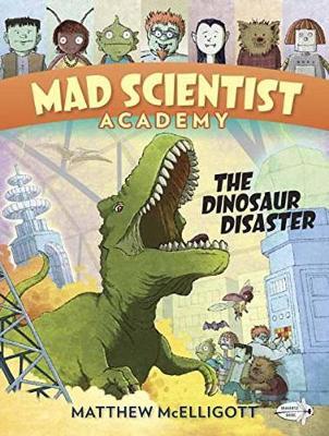Mad Scientist Academy The Dinosaur Disaster by Matthew McElligott