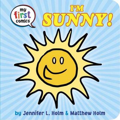 I'm Sunny! My First Comics by Jennifer L. Holm, Matthew Holm