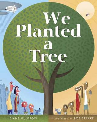 We Planted a Tree by Diane Muldrow, Bob Staake